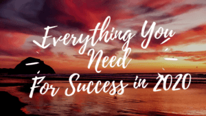 Everything You Need For Success in 2020