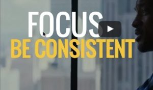 Focus and Be Consistent